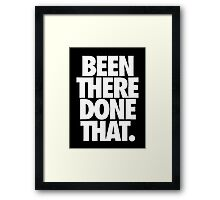 BEEN THERE DONE THAT. Framed Print