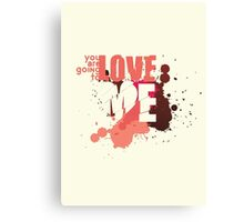 You Are Going To Love Me Canvas Print