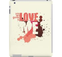 You Are Going To Love Me iPad Case/Skin