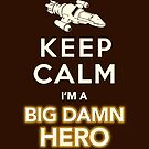 Keep Calm, I'm a Big Damn Hero Firefly Shirt by BootsBoots