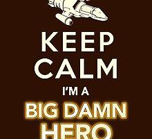 Keep Calm, I'm a Big Damn Hero Firefly Shirt by BootsBoots