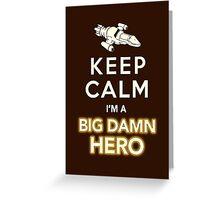 Keep Calm, I'm a Big Damn Hero Firefly Shirt Greeting Card
