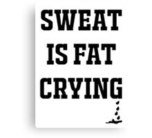 Sweat Is Fat Crying Funny Gym Saying Canvas Print