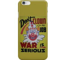 Don't Clown On The Job - War Is Serious iPhone Case/Skin