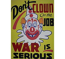 Don't Clown On The Job - War Is Serious Photographic Print