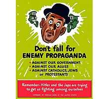 Don't fall for enemy propaganda Photographic Print