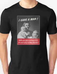 I gave a man - War Bonds T-Shirt