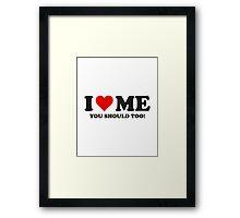 I Love Me You Should Too Framed Print