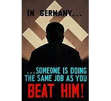 In Germany, Someone Is Doing The Same Job As You - BEAT HIM Photographic Print