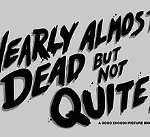 Nearly Almost Dead But Not Quite!  by Contenebratio