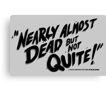 Nearly Almost Dead But Not Quite!  Canvas Print