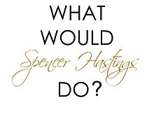 What would Spencer Hastings do? Photographic Print