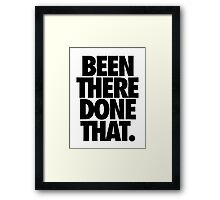 BEEN THERE DONE THAT.  - Black Framed Print