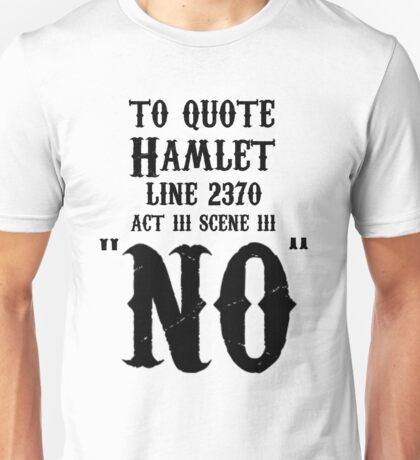 To quote hamlet - NO Unisex T-Shirt