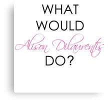 What would Alison Dilaurentis do? Canvas Print