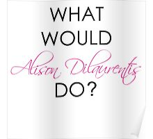 What would Alison Dilaurentis do? Poster