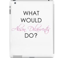 What would Alison Dilaurentis do? iPad Case/Skin