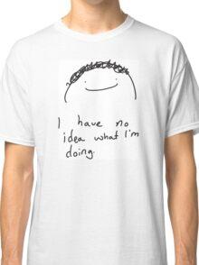 TodayScott - I have no idea what I'm doing. Classic T-Shirt