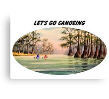 Let's Go Canoeing Canvas Print