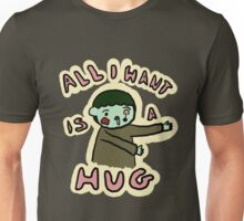All I want is a Hug Unisex T-Shirt