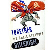 Together We Shall Strangle Hitlerism Photographic Print