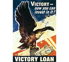 Victory - Now you can invest in it. Victory Loan Photographic Print