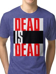 DEAD IS DEAD Tri-blend T-Shirt