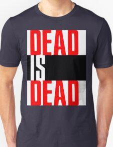 DEAD IS DEAD Unisex T-Shirt