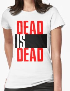 DEAD IS DEAD Womens Fitted T-Shirt
