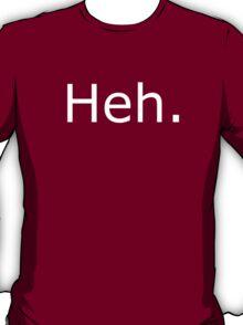 Heh. T-Shirt