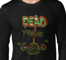"""God is a Dead Trend"" Dead Trend Long Sleeve T-Shirt"