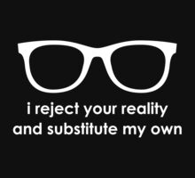 i reject your reality and substitute my own by lovecrafted