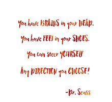 You have brains in your head - Dr. Seuss quote Photographic Print