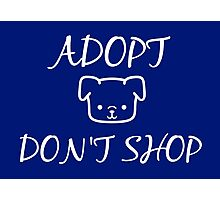 Adopt. Don't Shop! Photographic Print