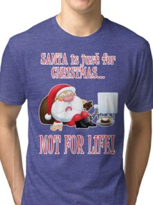 Santa is Just for Christmas Tri-blend T-Shirt