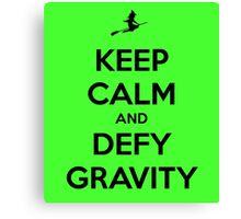 Keep Calm And Defy Gravity Canvas Print