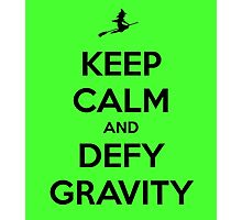 Keep Calm And Defy Gravity Photographic Print