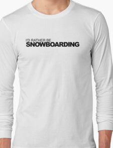 I'd rather be Snowboarding Long Sleeve T-Shirt