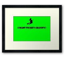 I Want To Defy Gravity Framed Print