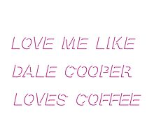 Love Me Like Dale Cooper Loves Coffee by yungbath