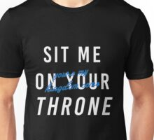SIT ME ON YOUR THRONE Unisex T-Shirt