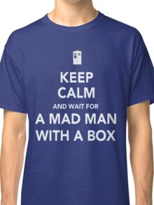 Wait for a mad man with a box Classic T-Shirt