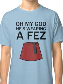 Oh My God, He's Wearing a Fez Classic T-Shirt