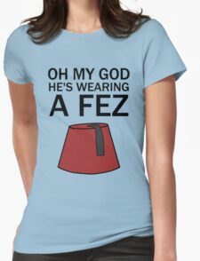 Oh My God, He's Wearing a Fez Womens Fitted T-Shirt