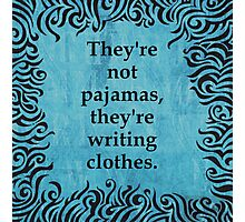 They're not pajamas, they're writing clothes Photographic Print