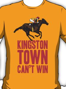 Kingston Town Can't Win T-Shirt