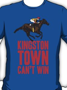 Kingston Town Can't Win T-Shirt