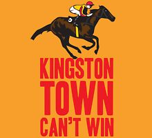 Kingston Town Can't Win Unisex T-Shirt
