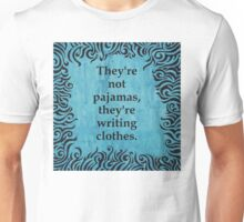 They're not pajamas, they're writing clothes Unisex T-Shirt