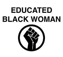 EDUCATED BLACK WOMAN T SHIRT Photographic Print